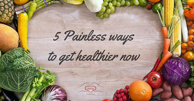 5 Painless ways to be healthier right now
